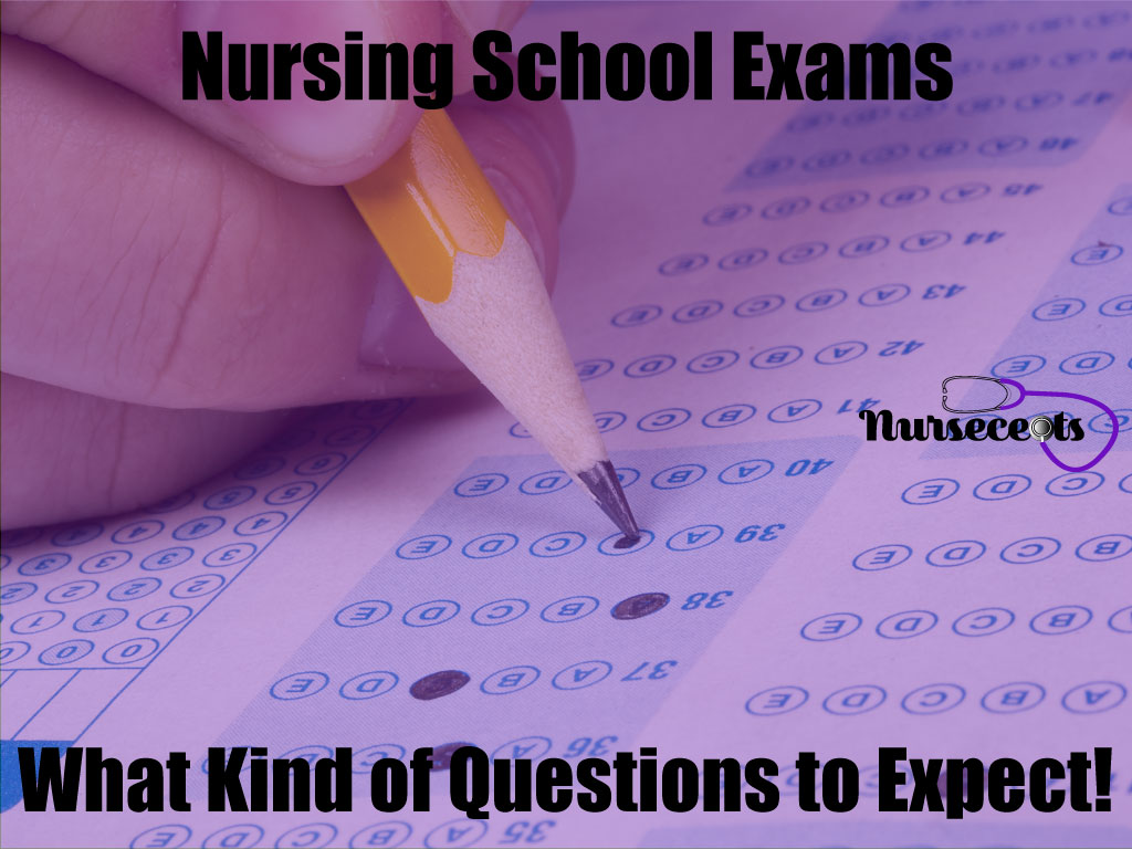 Nursing School Exams: What Kind of Questions to Expect